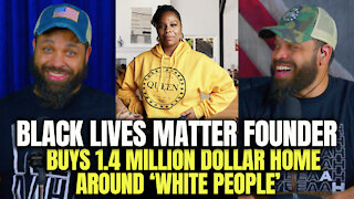 Black Lives Matter Founder Buys 1.4 Million Dollar Home Around 'WHITE PEOPLE'