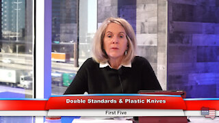 Double Standards & Plastic Knives   First Five 2.4.21