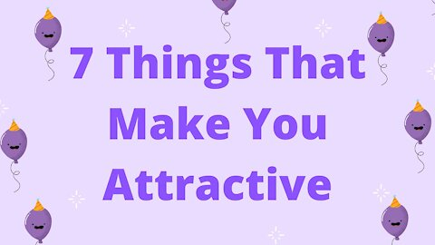 7 Qualities That Make You Attractive