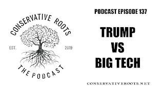 Episode 137 - Trump Vs Big Tech