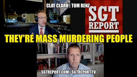 THEY'RE MASS MURDERING PEOPLE!! -- CLAY CLARK & THOMAS RENZ