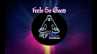 Feels So Good | Club Mix | DJ Blue Entertainment