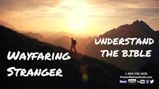 Wayfaring Stranger - Understand The Bible with Pastor Melissa Scott Ph.D.