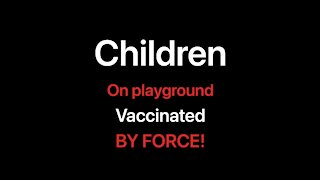 Kids separated from parents and forced vaccinated