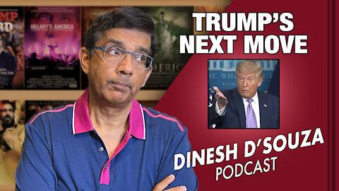 TRUMP'S NEXT MOVE Dinesh D'Souza Podcast Ep28