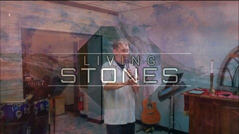 Living Stones Part 4: Honor God With Your Life (6/6/21)