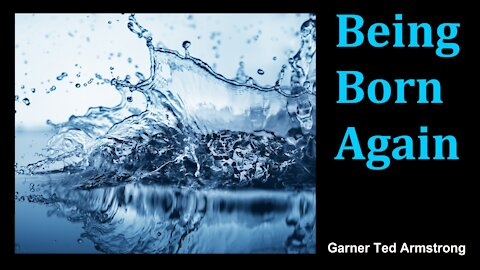 Being Born Again - Garner Ted Armstrong - Radio Broadcast