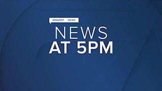 Denver7 News at 5PM   Friday, May 21, 2021