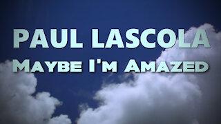 Paul LaScola - Maybe I'm Amazed