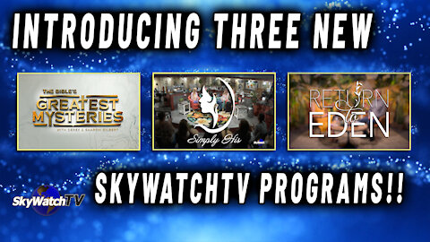 INTRODUCING THREE NEW SKYWATCHTV PROGRAMS!!