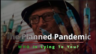 The Planned Pandemic - Part V - WHO Is Lying to You?