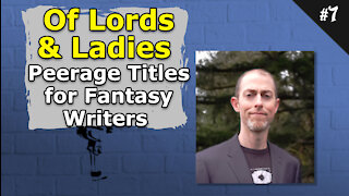 Of Lords and Ladies. Peerage Titles for Fantasy Writers - 007 Brainstorm Podcast