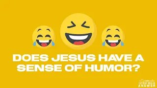 Does Jesus Have A Sense of Humor?