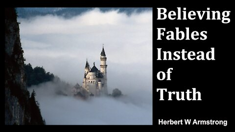 Believing Fables Instead of Truth - Herbert W Armstrong - Radio Broadcast