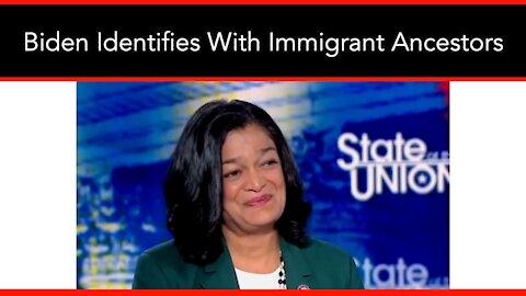 Jayapal: Biden Identifies With Immigrant Ancestors