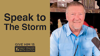 Speak to The Storm | Give Him 15: Daily Prayer with Dutch | April 16