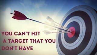 You Can't Hit A Target That You Don't Have