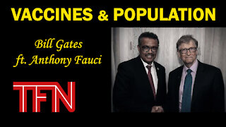 VACCINES & POPULATION | Bill Gates ft. Anthony Fauci