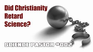 Did Christianity Hinder Science? - Science Pastor #002