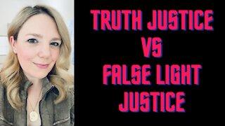 TRUTH JUSTICE VS FALSE LIGHT JUSTICE