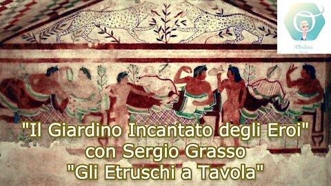 """""""Il Giardino Incantato degli Eroi"""" con Sergio Grasso: """"Gli Etruschi a Tavola"""""""