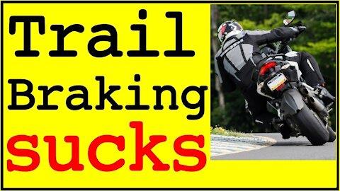 "The term ""TRAIL BRAKING"" SUCKS"