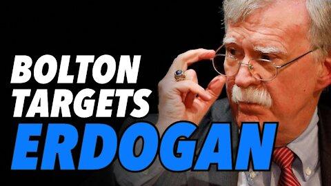 Bolton & Neocons target Turkey & Erdogan for regime change