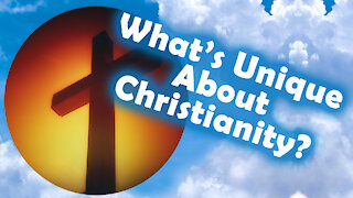 What Makes Christianity Unique?