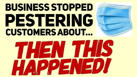 What happens when business STOPS PESTERING customers about masks?