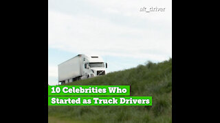 10 Celebrities Who Started as Truck Drivers