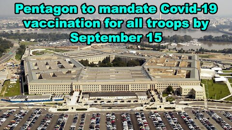 Pentagon to mandate Covid-19 vaccination for all troops by September 15 - Just the News Now
