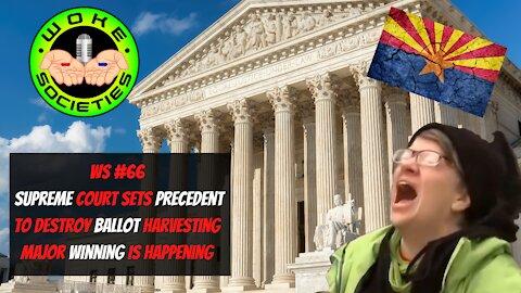 WS#66 Supreme Court Sets Precedent To Destroy Ballot Harvesting, Major Winning Is Happening