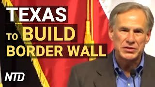 Texas to Build Border Wall: Governor; Justice Dept. Issues Body Cam Requirement | NTD