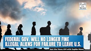 Federal government will no longer fine illegal aliens for failure to leave the U.S.