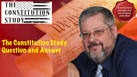 Constituition Study Q&A - July 8, 2021