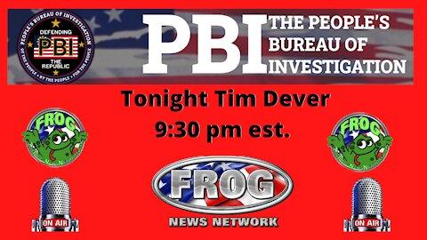 Tonight Tim Dever From (PBI ) Peoples Bureau Of Investigation 9:30pm est