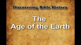 Discovering Bible History 09 Age of the Earth