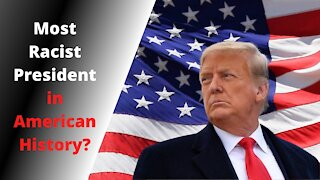 Most Racist President in American History?