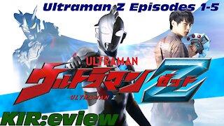 KIR:eview #5 - Ultraman Z Episodes 1-5