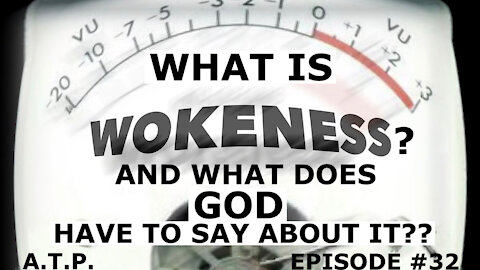 WHAT IS WOKENESS, AND WHAT DOES GOD HAVE TO SAY ABOUT IT??