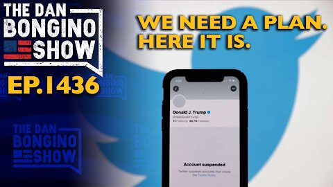 Ep. 1436 We Need a Plan. Here it is. - The Dan Bongino Show