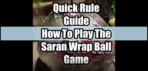 Quick Reference Rule Guide On How To Play The Saran Wrap Challenge Game