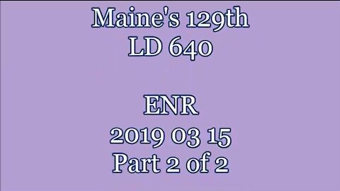 20190315 LD 640 ENR Mining In Maine Part 2