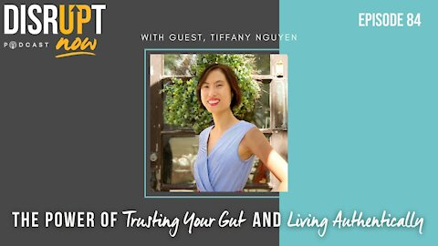 Disrupt Now Podcast Episode 84, The Power of Trusting Your Gut and Living Authentically