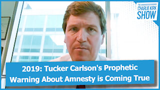2019: Tucker Carlson's Prophetic Warning About Amnesty is Coming True
