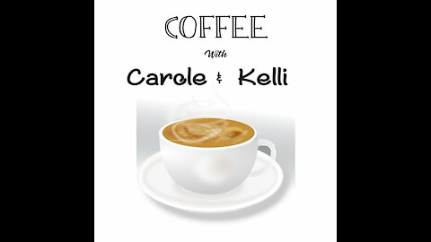 Coffee with Carole & Kelli - Special Guest Roberta Leah Sinclaire 10-3-21