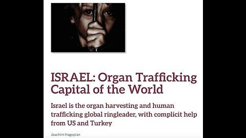 ISRAEL IS THE ORGAN HARVESTING AND HUMAN TRAFFICKING GLOBAL RINGLEADER-HELPED BY US & TURKEY