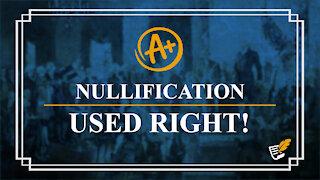 Nullification Used Right | Constitution Corner