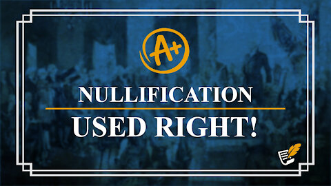 Nullification Used Right   Constitution Corner