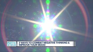 3 ways to combat negative thinking and improve your mood